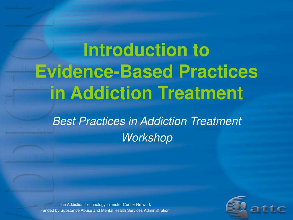 introduction to evidence based practices in addiction treatment l.