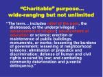 charitable purpose wide ranging but not unlimited