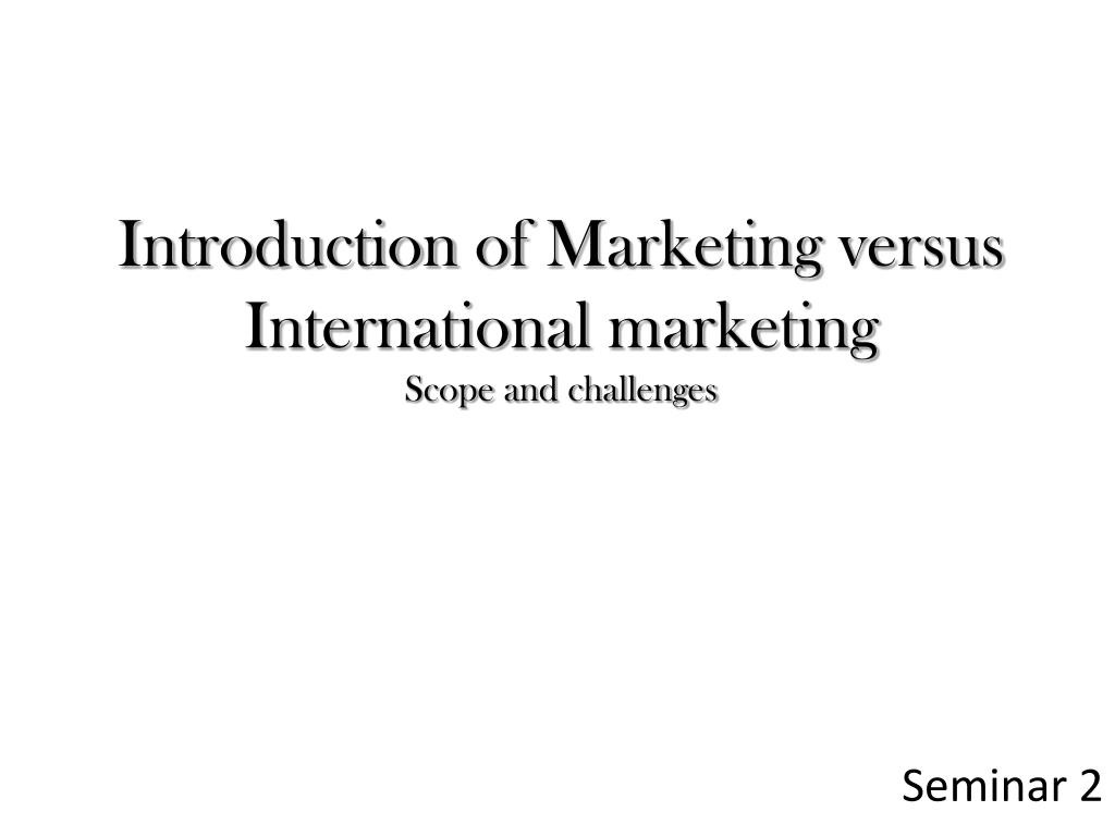 introduction of marketing versus international marketing scope and challenges l.