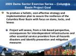 2009 dams sector exercise series dses 09 columbia river basin project goal