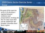 2009 dams sector exercise series scope