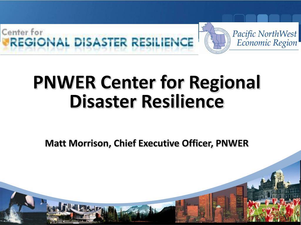 pnwer center for regional disaster resilience matt morrison chief executive officer pnwer l.