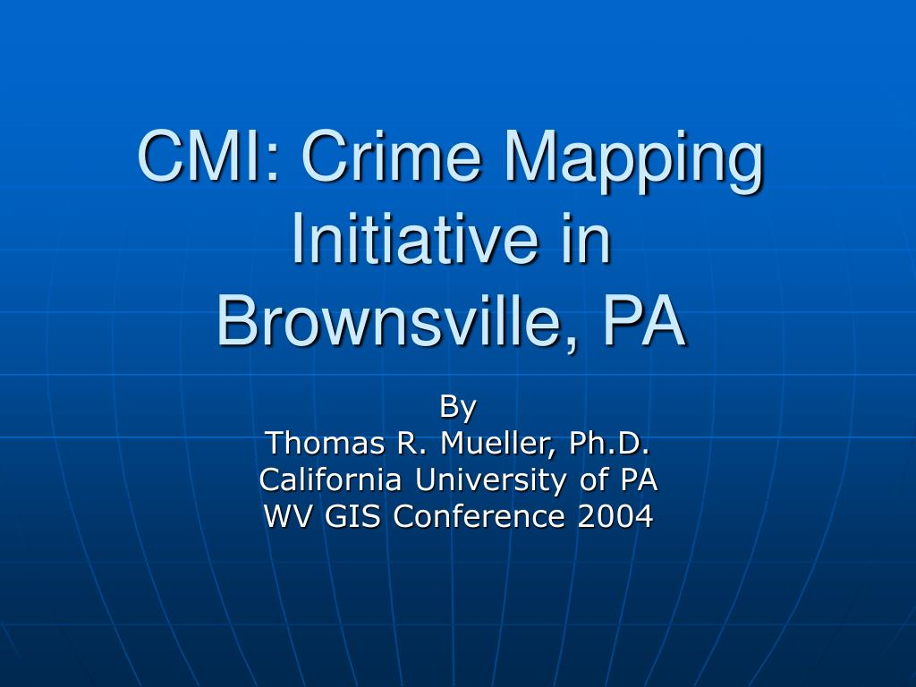 cmi crime mapping initiative in brownsville pa l.