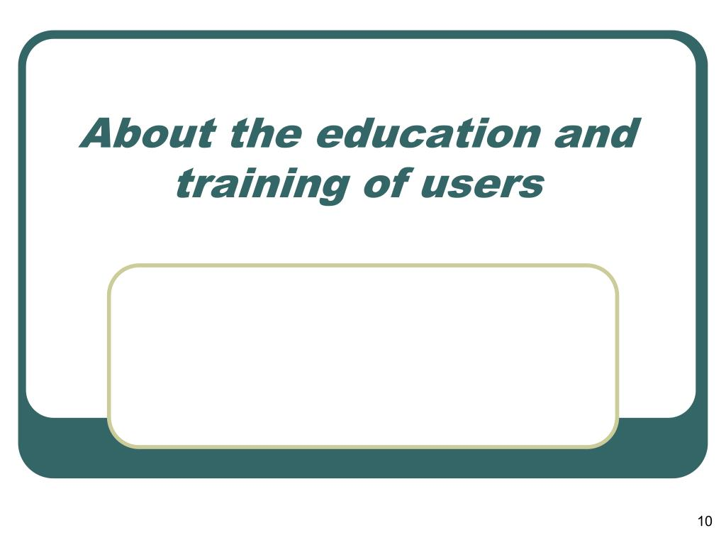 About the education and training of users