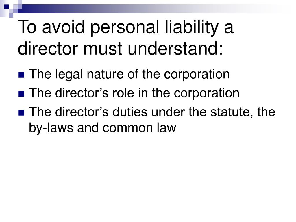 To avoid personal liability a director must understand: