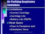 air purifying respirators limitations