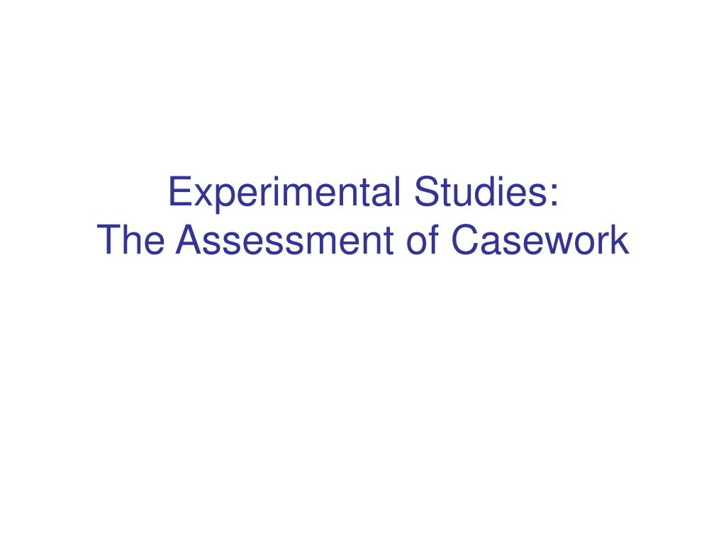experimental studies the assessment of casework l.