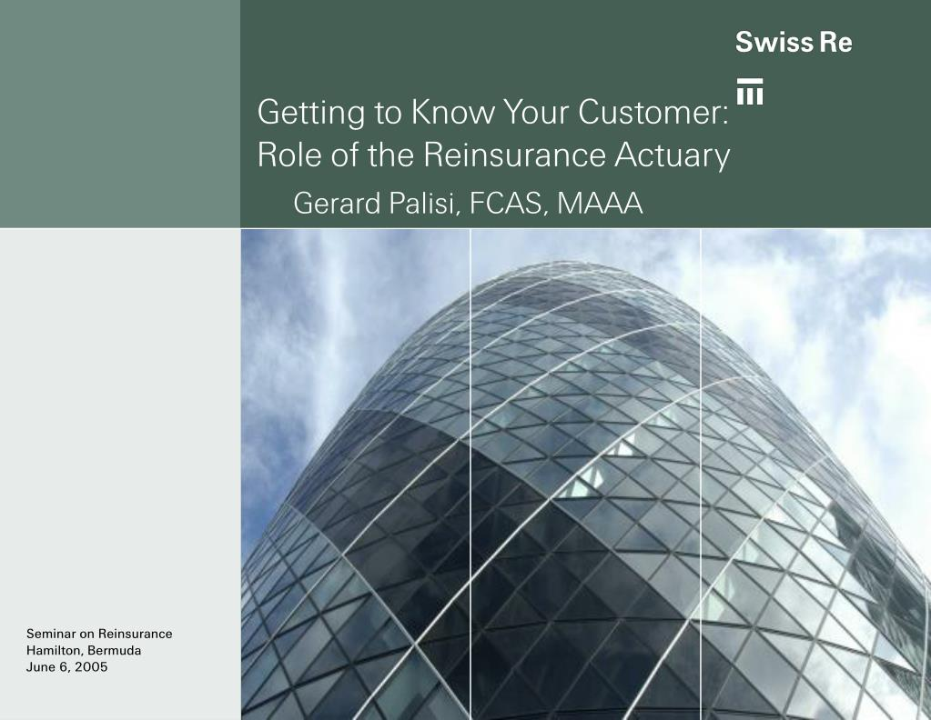 getting to know your customer role of the reinsurance actuary gerard palisi fcas maaa l.