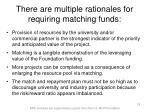 there are multiple rationales for requiring matching funds