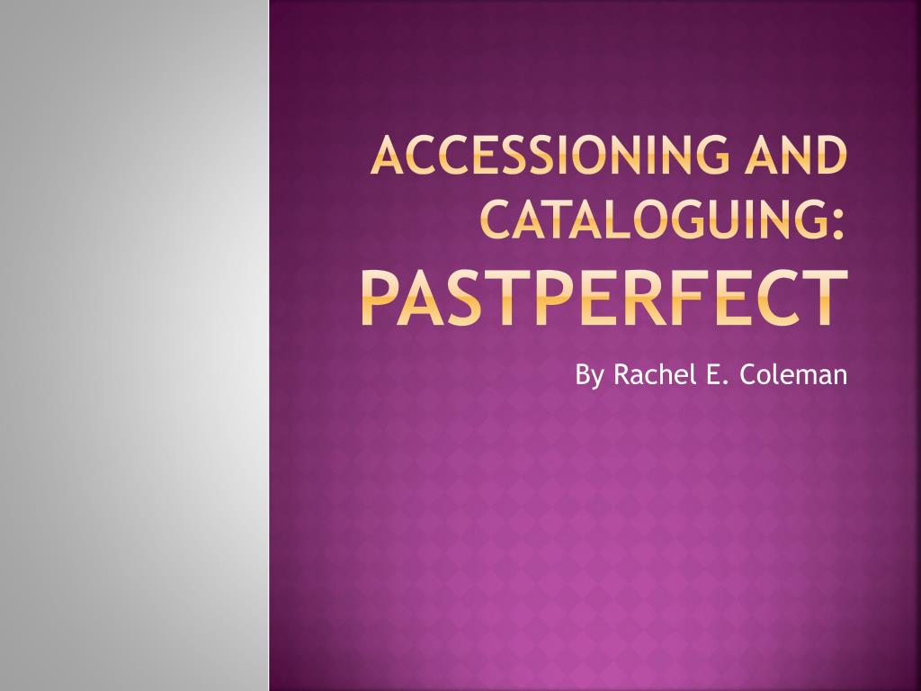 accessioning and cataloguing pastperfect l.