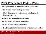 pork production 1960s 1970s