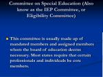 committee on special education also know as the iep committee or eligibility committee
