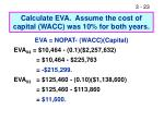 calculate eva assume the cost of capital wacc was 10 for both years