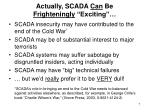 actually scada can be frighteningly exciting