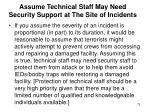 assume technical staff may need security support at the site of incidents