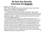 be sure any security exercises are realistic