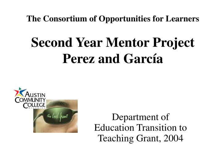 the consortium of opportunities for learners second year mentor project perez and garc a n.