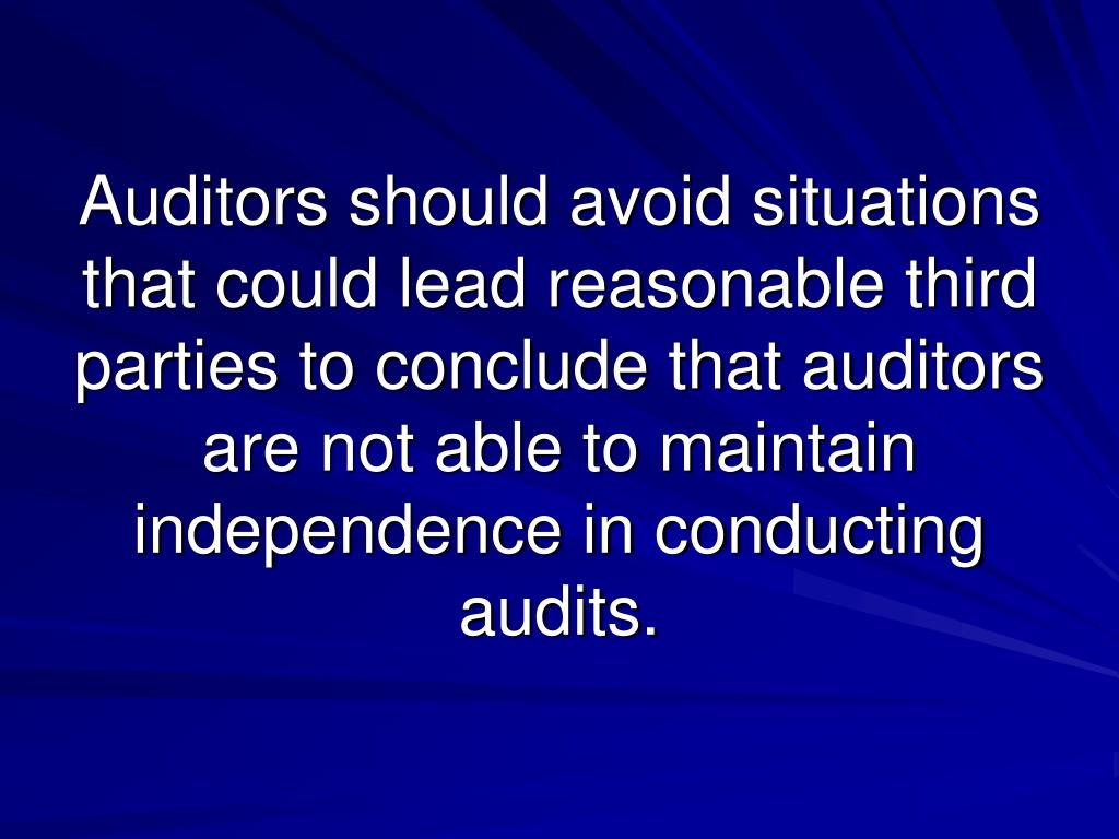 Auditors should avoid situations that could lead reasonable third parties to conclude that auditors are not able to maintain independence in conducting audits.