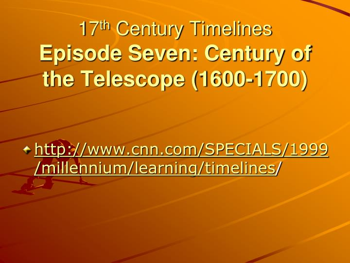 17 th century timelines episode seven century of the telescope 1600 1700 n.