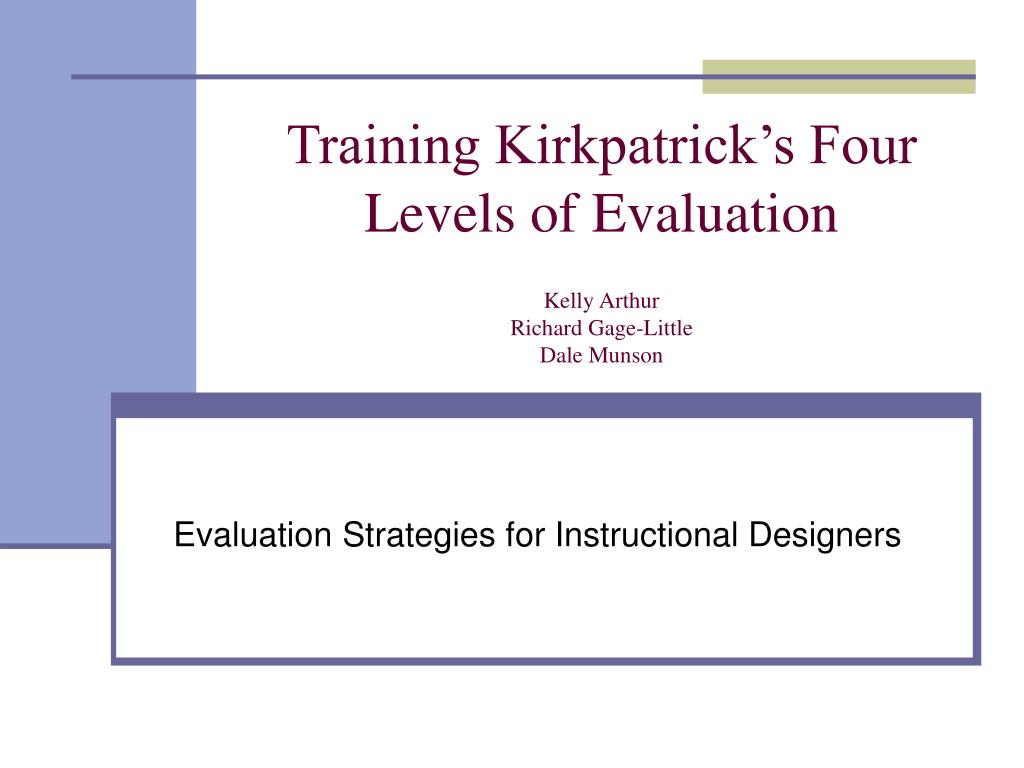training kirkpatrick s four levels of evaluation kelly arthur richard gage little dale munson l.