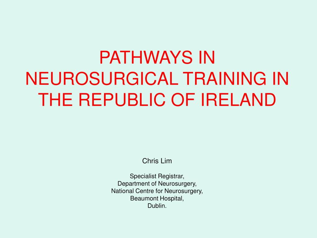 pathways in neurosurgical training in the republic of ireland l.