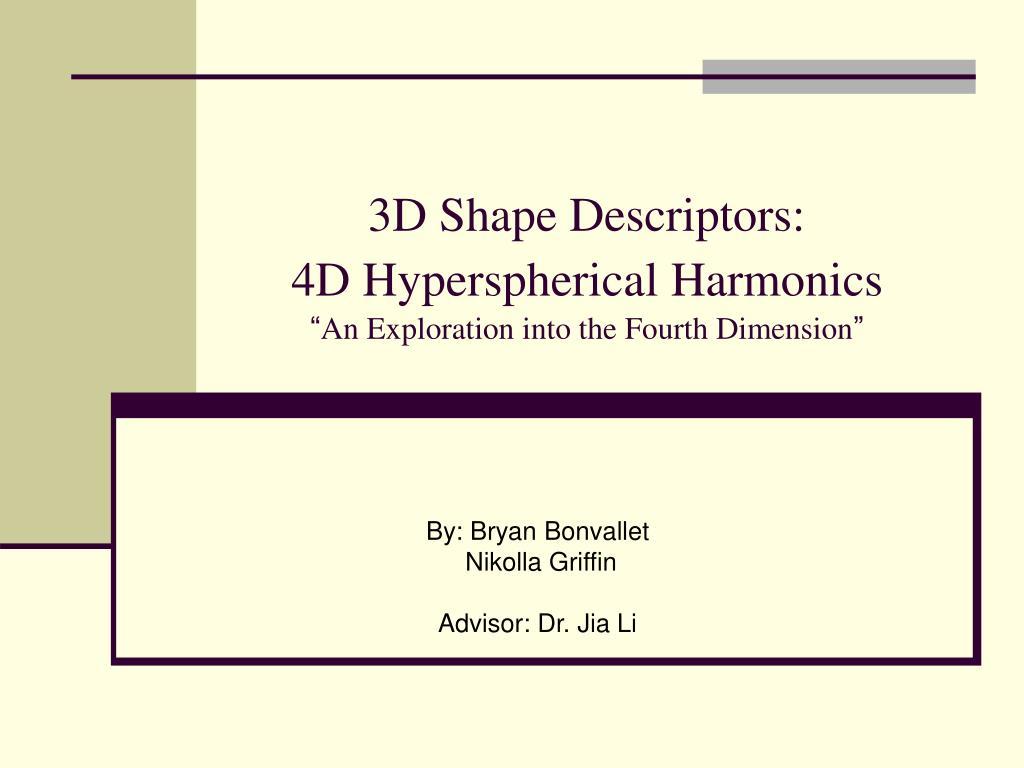 3d shape descriptors 4d hyperspherical harmonics an exploration into the fourth dimension l.