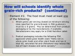 how will schools identify whole grain rich products continued