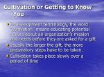cultivation or getting to know you