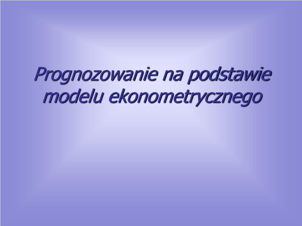 prognozowanie na podstawie modelu ekonometrycznego l.