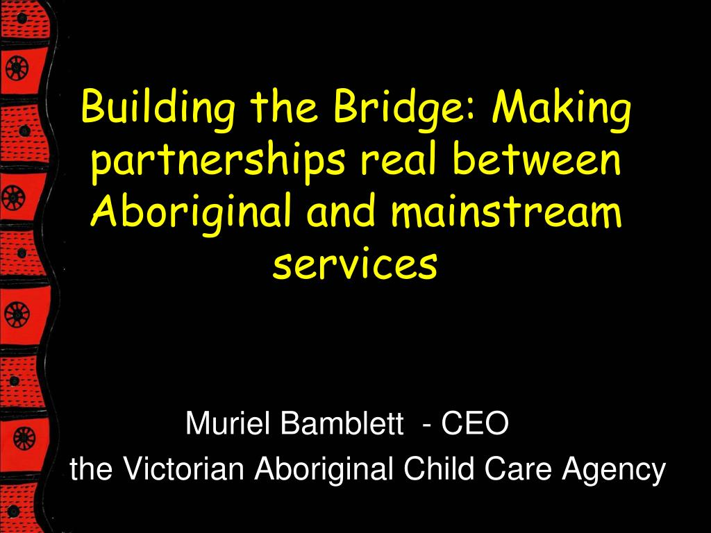 building the bridge making partnerships real between aboriginal and mainstream services l.