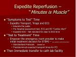 expedite reperfusion minutes is muscle