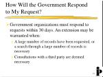 how will the government respond to my request
