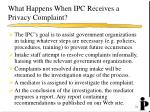 what happens when ipc receives a privacy complaint
