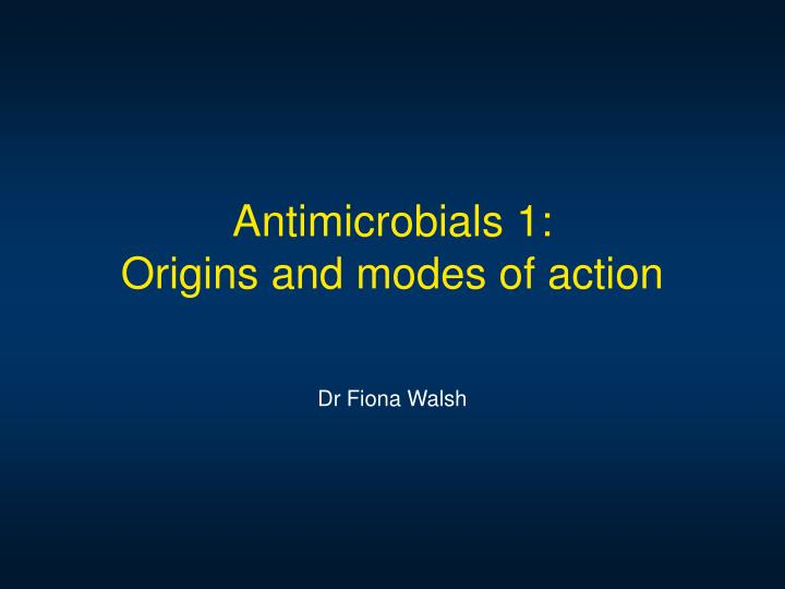 antimicrobials 1 origins and modes of action n.