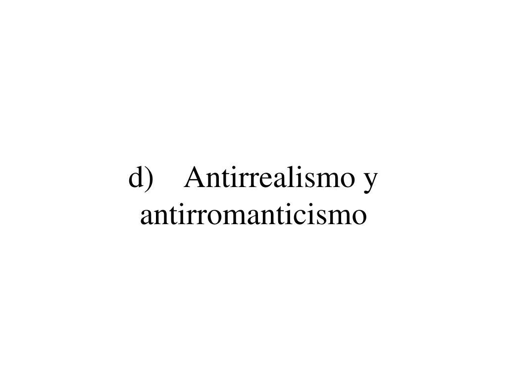 d) Antirrealismo y antirromanticismo