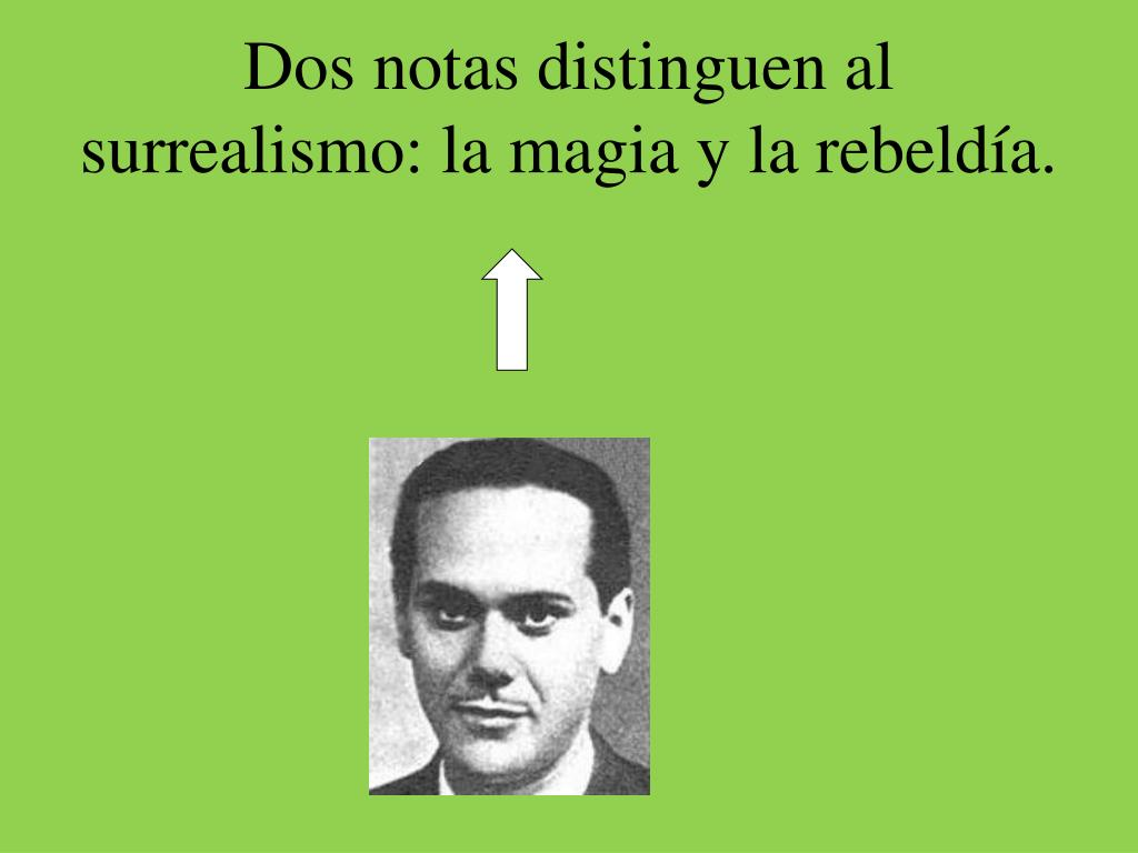 Dos notas distinguen al surrealismo: la magia y la rebeldía.