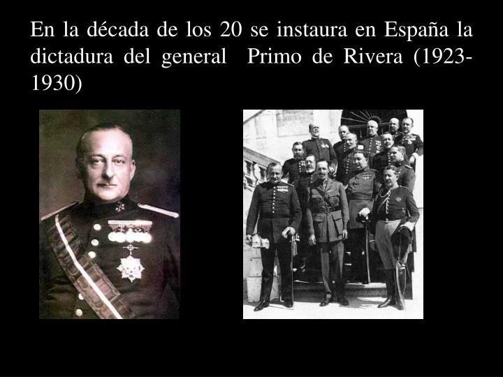 En la d cada de los 20 se instaura en espa a la dictadura del general primo de rivera 1923 1930