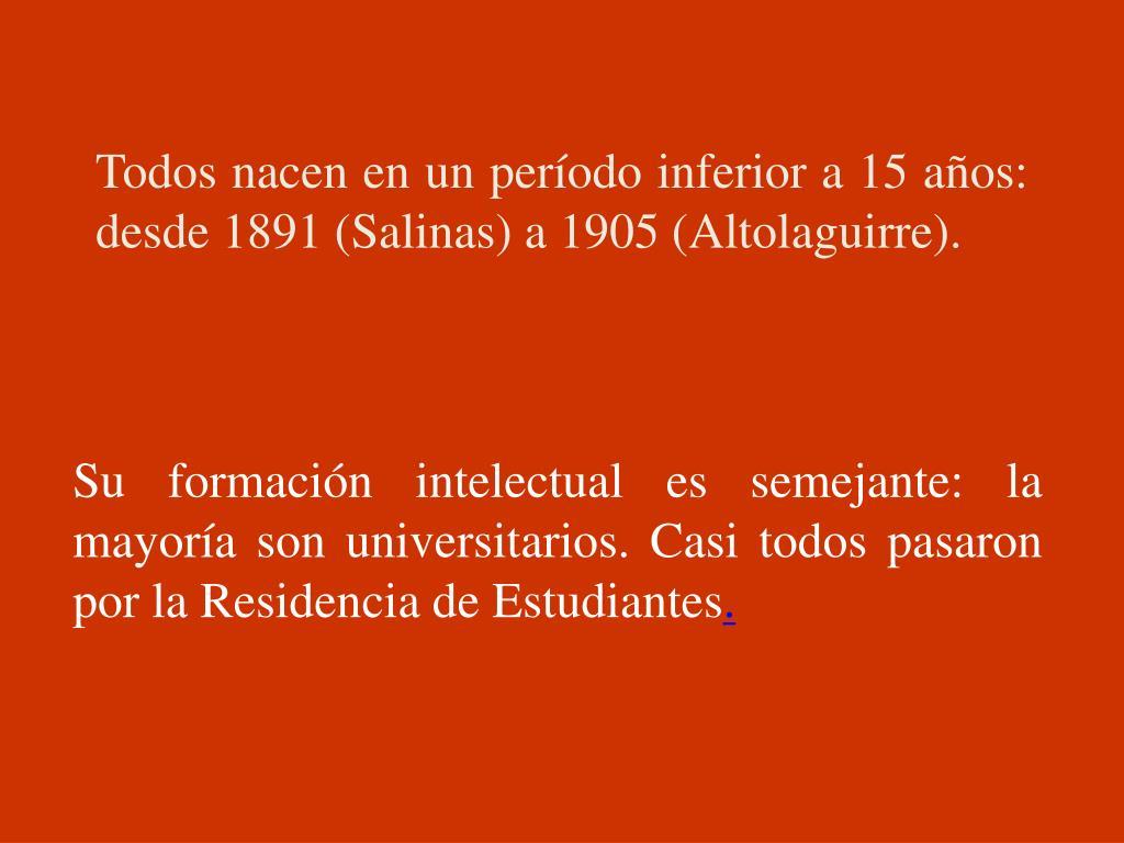 Todos nacen en un período inferior a 15 años: desde 1891 (Salinas) a 1905 (Altolaguirre).