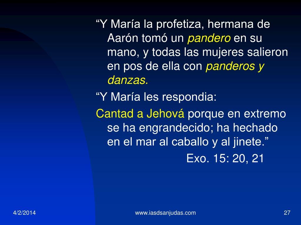"""""""Y María la profetiza, hermana de Aarón tomó un"""