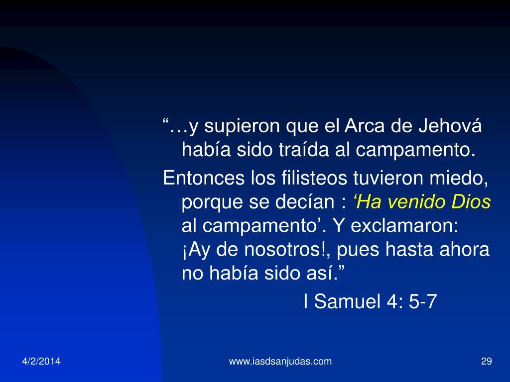"""""""…y supieron que el Arca de Jehová había sido traída al campamento."""