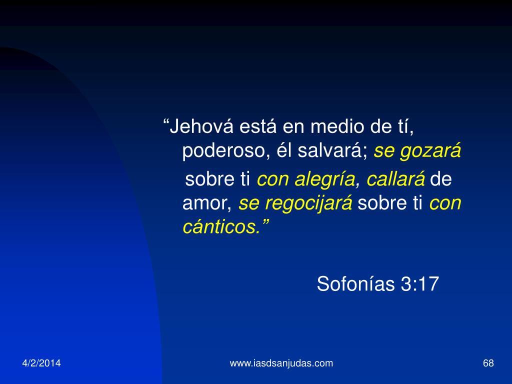"""""""Jehová está en medio de tí, poderoso, él salvará;"""