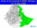areas to be covered in snid ethiopia 12 15 may 2006