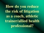 how do you reduce the risk of litigation as a coach athletic trainer allied health professional