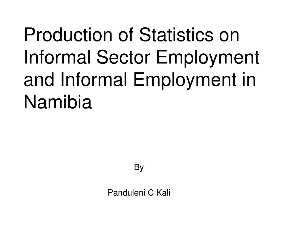 production of statistics on informal sector employment and informal employment in namibia l.