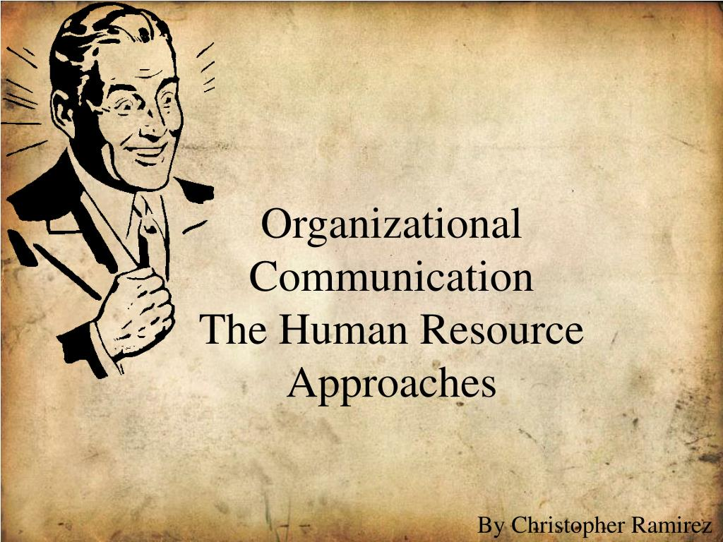 organizational communication the human resource approaches l.