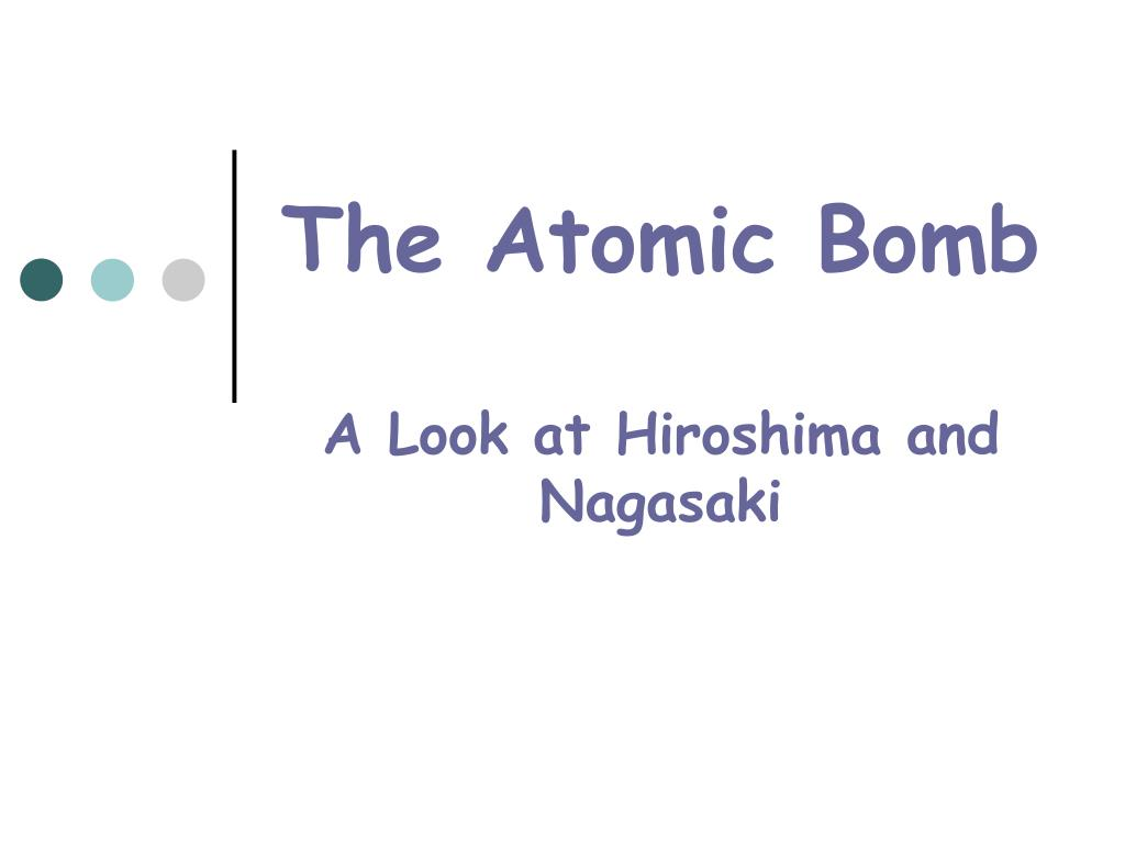 the atomic bomb a look at hiroshima and nagasaki l.