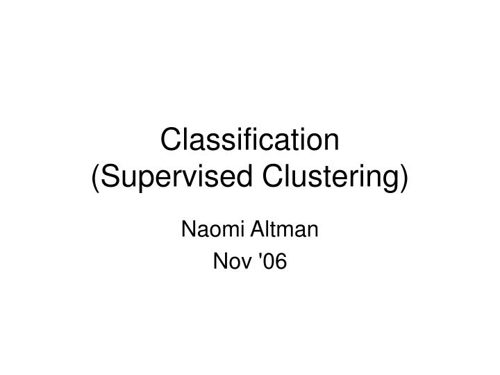 classification supervised clustering n.