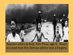napalm sticks to kids kim phuc age 9 nixon accused that this famous photo was a forgery