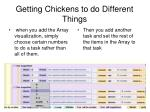 getting chickens to do different things