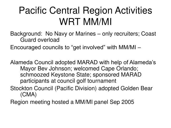 Pacific central region activities wrt mm mi